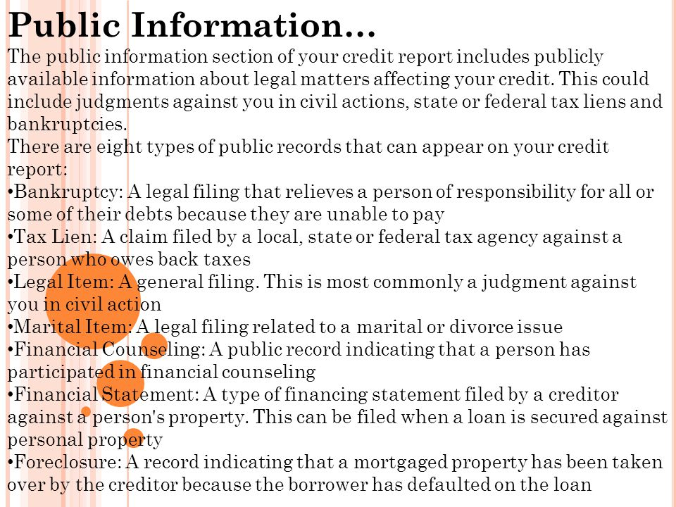 Public Information… The public information section of your credit report includes publicly available information about legal matters affecting your credit.