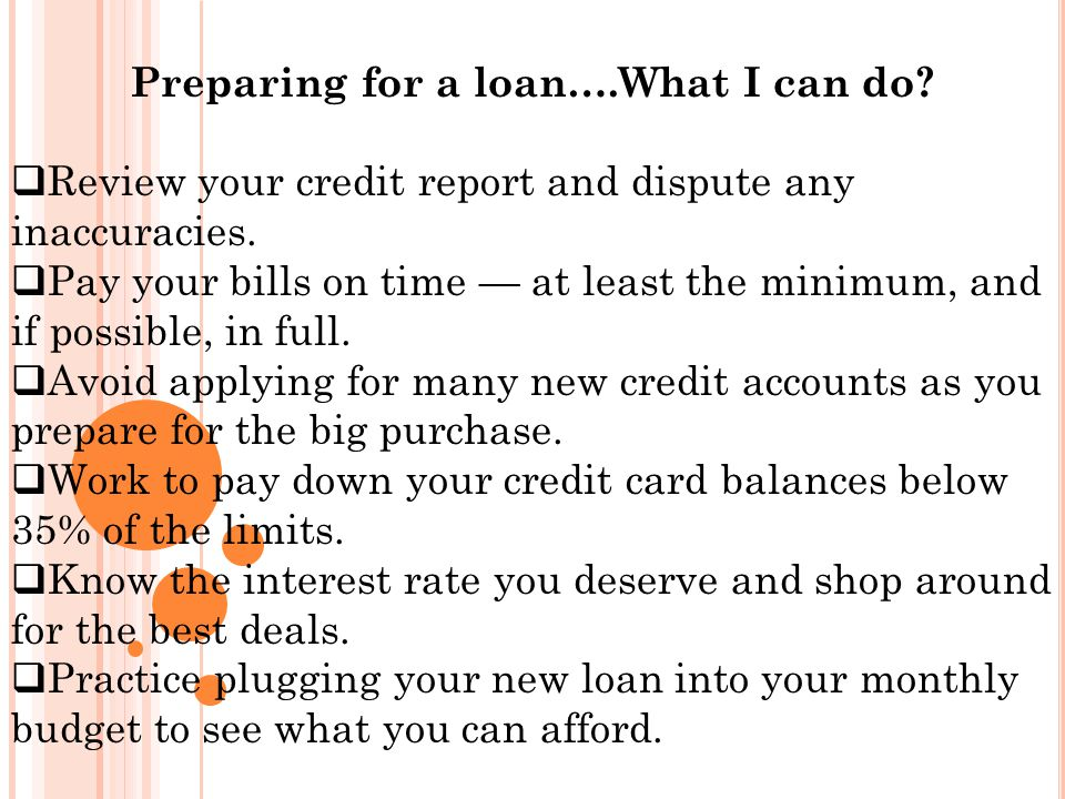 Preparing for a loan….What I can do.  Review your credit report and dispute any inaccuracies.