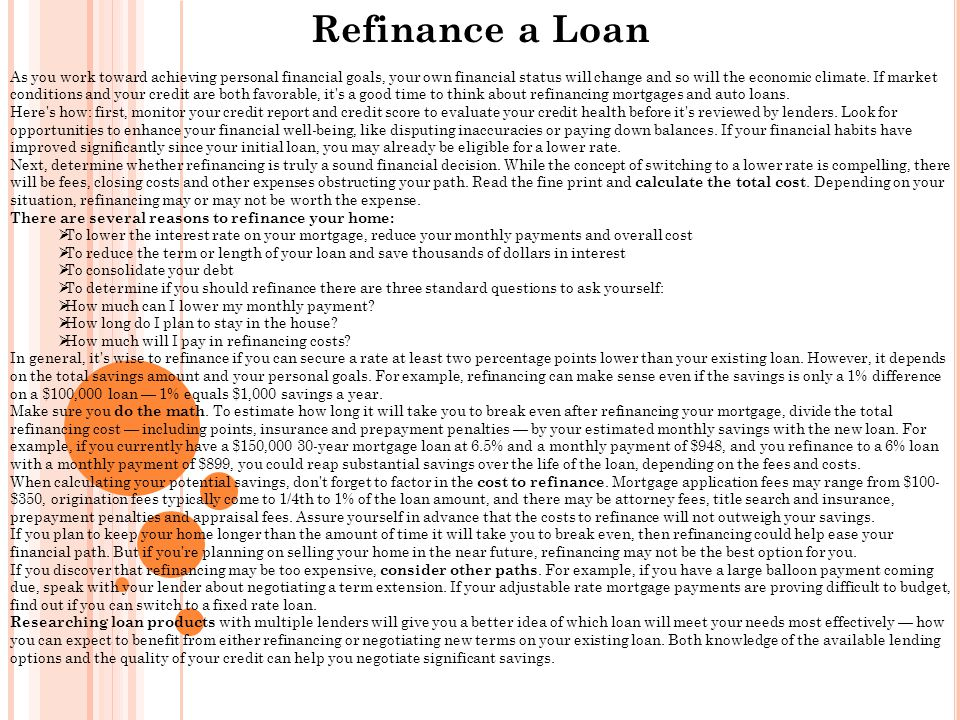Refinance a Loan As you work toward achieving personal financial goals, your own financial status will change and so will the economic climate.