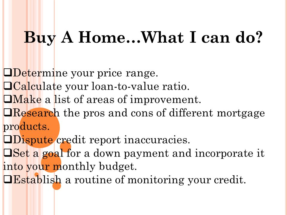 Buy A Home…What I can do.  Determine your price range.