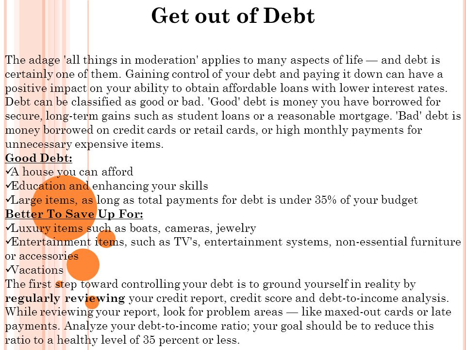 Get out of Debt The adage all things in moderation applies to many aspects of life — and debt is certainly one of them.