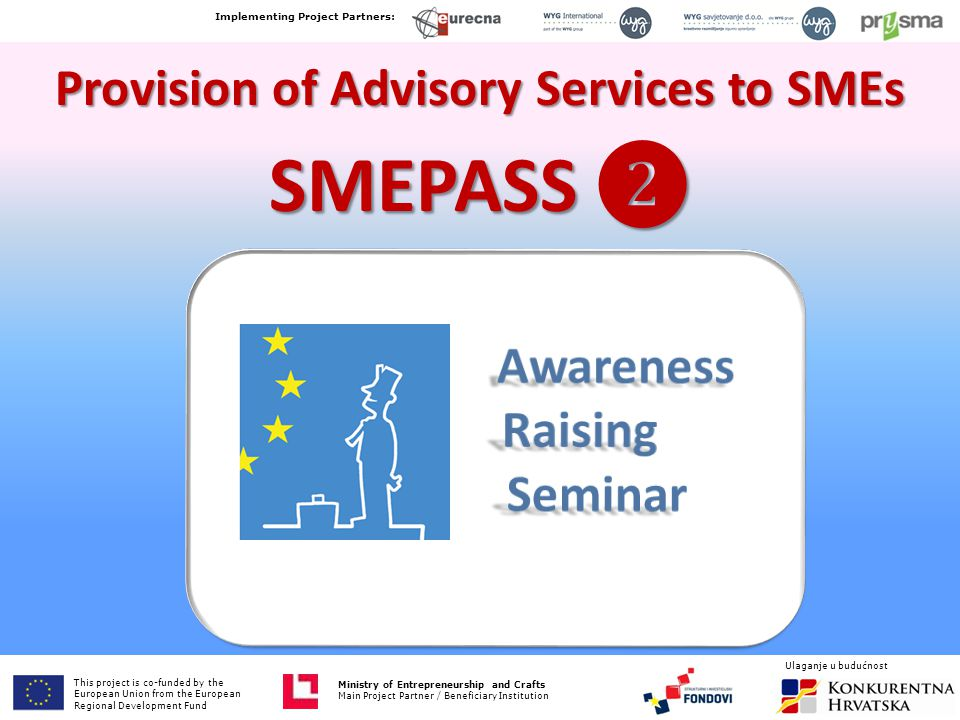  Eligibility  Registration on www.smepass2.eu  On-line Expression of Interest  3-page on-line form  45 - 60 minutes needed  One-hour interview  Documents How to apply .