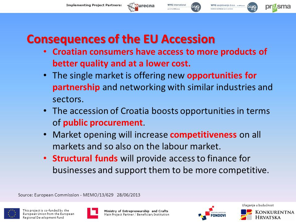Consequences of the EU Accession Source: European Commission - MEMO/13/629 28/06/2013 Croatian consumers have access to more products of better qualit