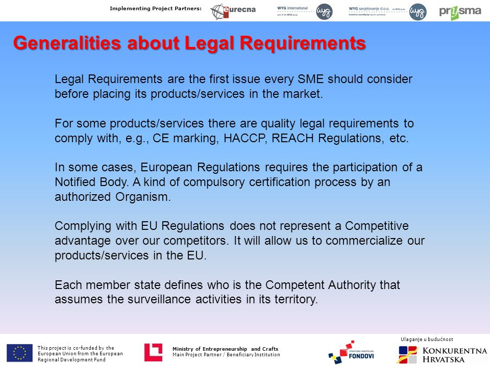 Generalities about Legal Requirements Legal Requirements are the first issue every SME should consider before placing its products/services in the mar