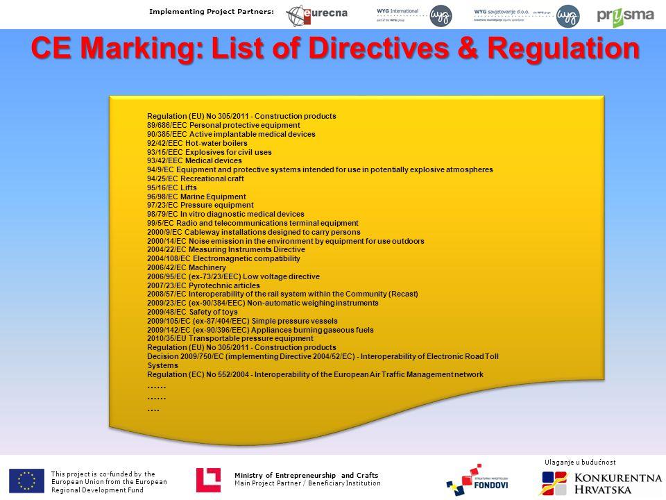 CE Marking: List of Directives & Regulation Regulation (EU) No 305/2011 - Construction products 89/686/EEC Personal protective equipment 90/385/EEC Ac