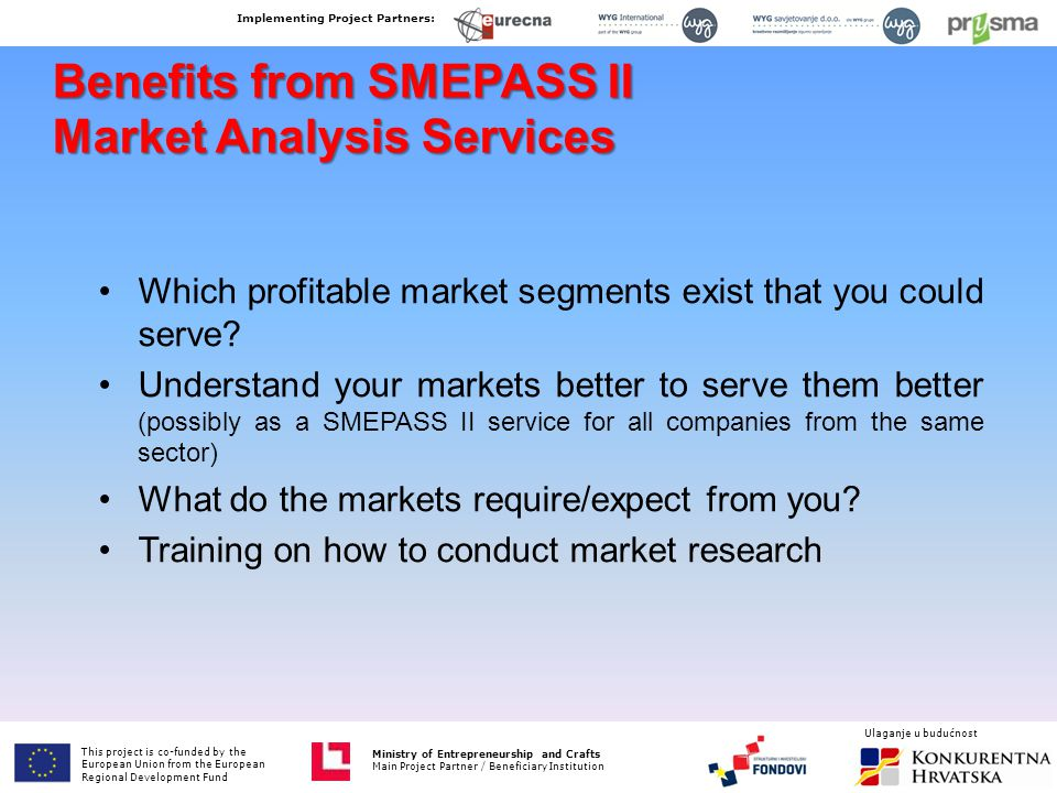 Benefits from SMEPASS II Market Analysis Services Which profitable market segments exist that you could serve? Understand your markets better to serve