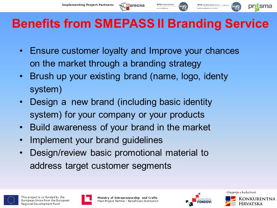 Benefits from SMEPASS II Branding Service Ensure customer loyalty and Improve your chances on the market through a branding strategy Brush up your exi