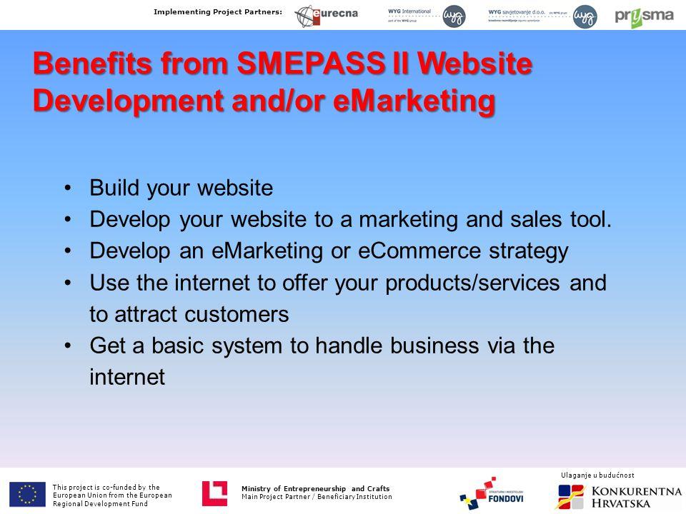 Benefits from SMEPASS II Website Development and/or eMarketing Build your website Develop your website to a marketing and sales tool. Develop an eMark
