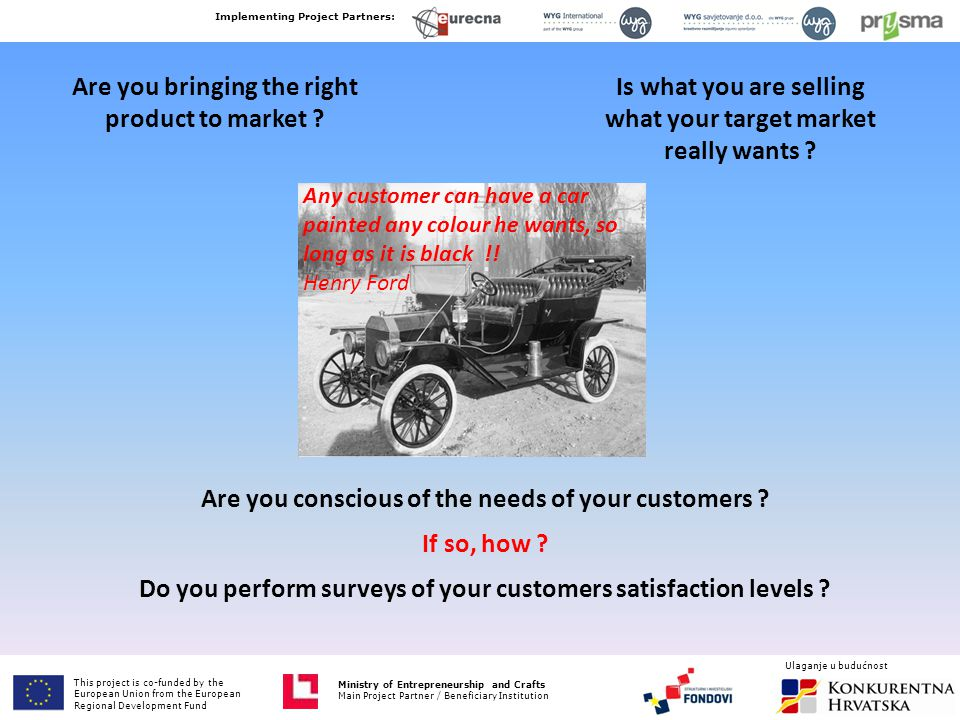 Ministry of Entrepreneurship and Crafts Main Project Partner / Beneficiary Institution Are you bringing the right product to market ? Is what you are