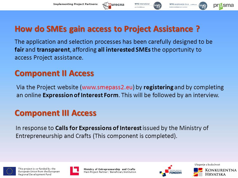 Ministry of Entrepreneurship and Crafts Main Project Partner / Beneficiary Institution How do SMEs gain access to Project Assistance ? The application
