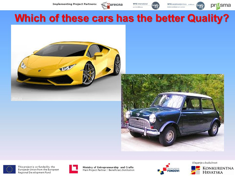 Which of these cars has the better Quality? This project is co-funded by the European Union from the European Fund for Regional Development Ministry o