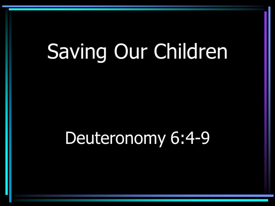Saving Our Children Deuteronomy 6:4-9