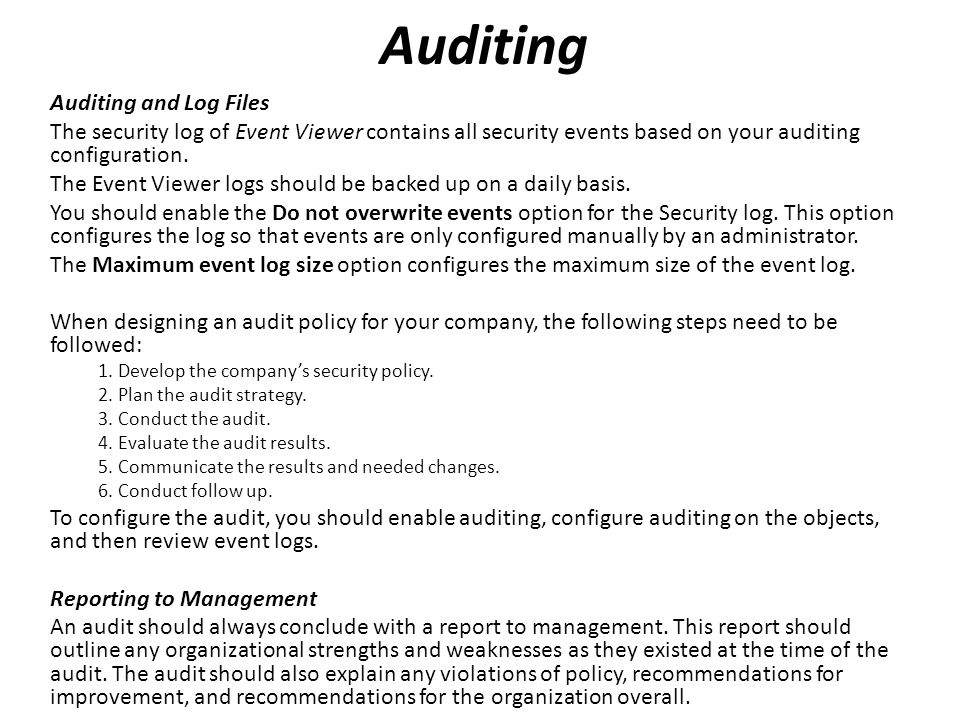 Auditing and Log Files The security log of Event Viewer contains all security events based on your auditing configuration.