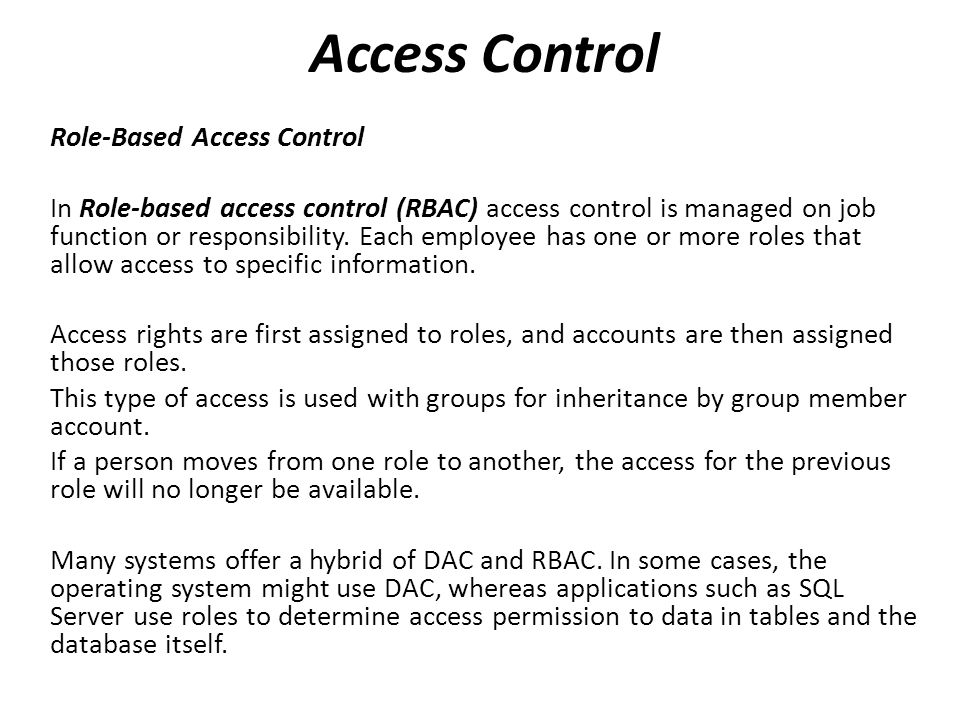 Role-Based Access Control In Role-based access control (RBAC) access control is managed on job function or responsibility.