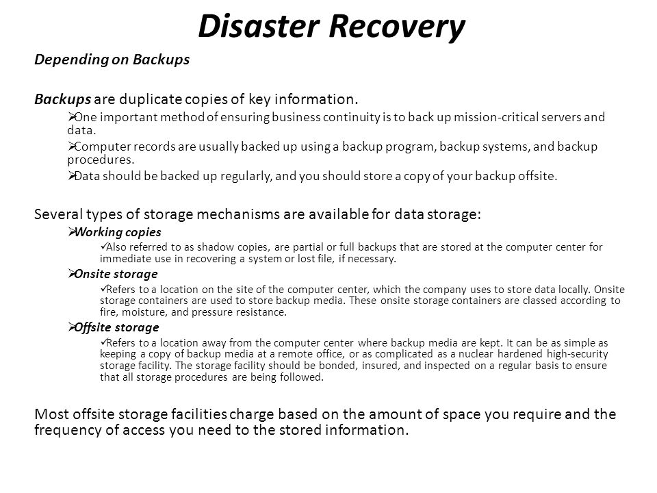Disaster Recovery Depending on Backups Backups are duplicate copies of key information.