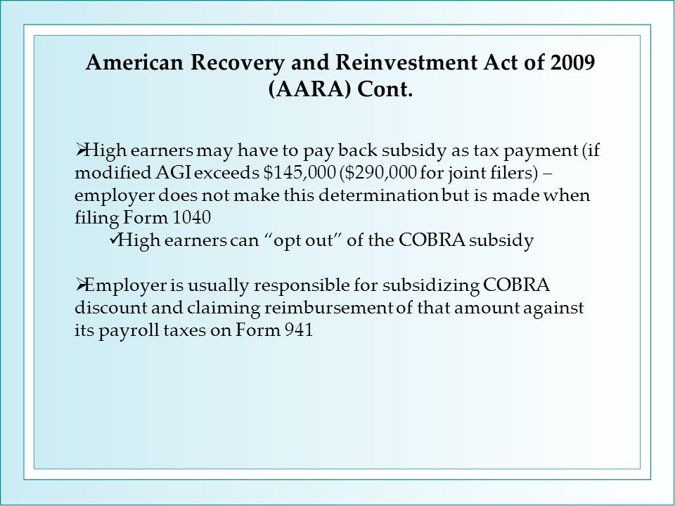 American Recovery and Reinvestment Act of 2009 (AARA) Cont.  High earners may have to pay back subsidy as tax payment (if modified AGI exceeds $145,0