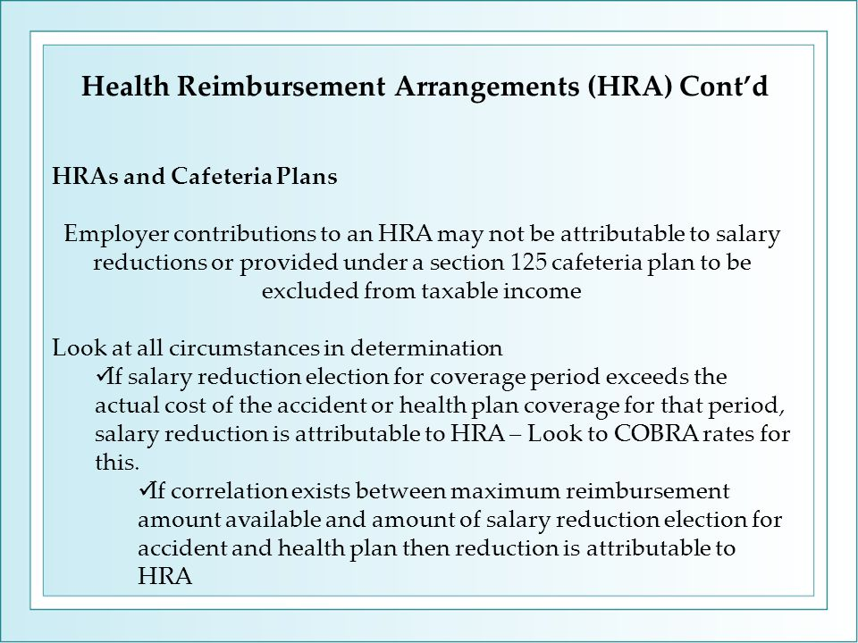 HRAs and Cafeteria Plans Employer contributions to an HRA may not be attributable to salary reductions or provided under a section 125 cafeteria plan