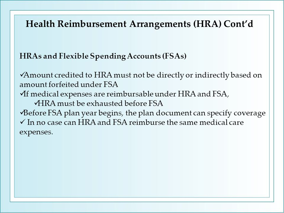 HRAs and Flexible Spending Accounts (FSAs) Amount credited to HRA must not be directly or indirectly based on amount forfeited under FSA If medical ex