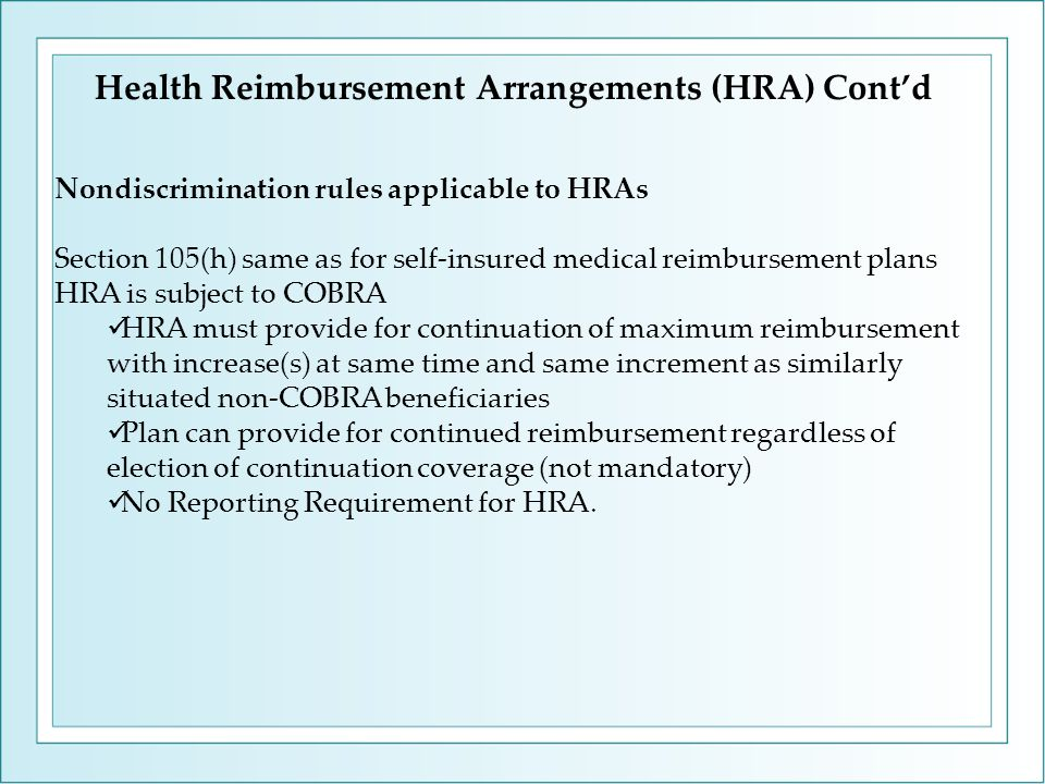 Nondiscrimination rules applicable to HRAs Section 105(h) same as for self-insured medical reimbursement plans HRA is subject to COBRA HRA must provid