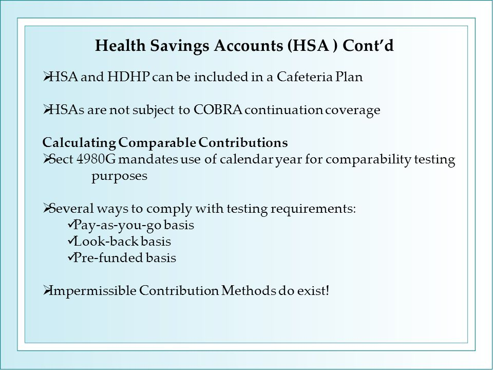  HSA and HDHP can be included in a Cafeteria Plan  HSAs are not subject to COBRA continuation coverage Calculating Comparable Contributions  Sect 4