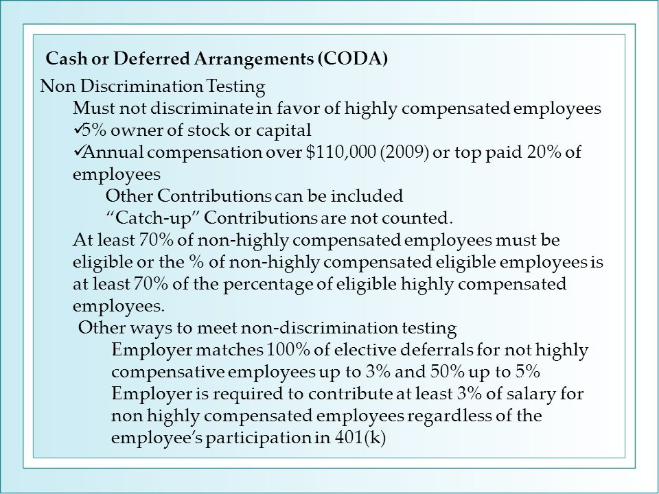 Non Discrimination Testing Must not discriminate in favor of highly compensated employees 5% owner of stock or capital Annual compensation over $110,0
