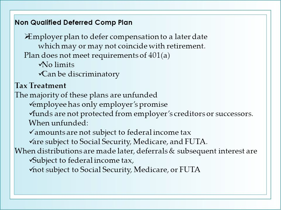  Employer plan to defer compensation to a later date which may or may not coincide with retirement. Plan does not meet requirements of 401(a) No limi