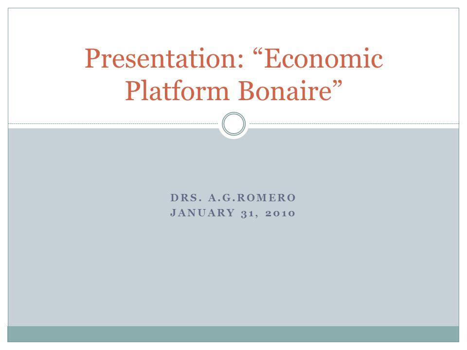 DRS. A.G.ROMERO JANUARY 31, 2010 Presentation: Economic Platform Bonaire