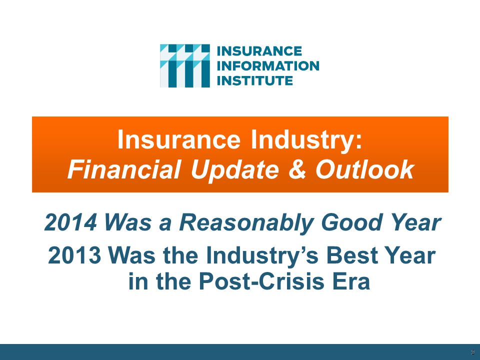 2 Insurance Industry: Financial Update & Outlook 2014 Was a Reasonably Good Year 2013 Was the Industry's Best Year in the Post-Crisis Era 12/01/09 - 9pm 2