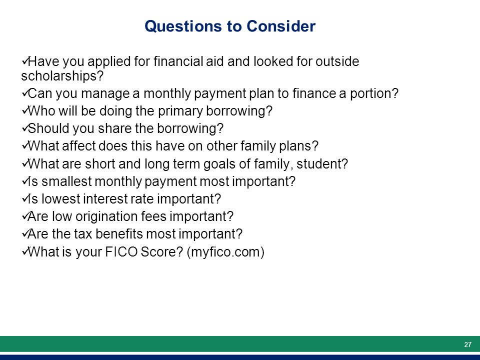 27 Questions to Consider Have you applied for financial aid and looked for outside scholarships.