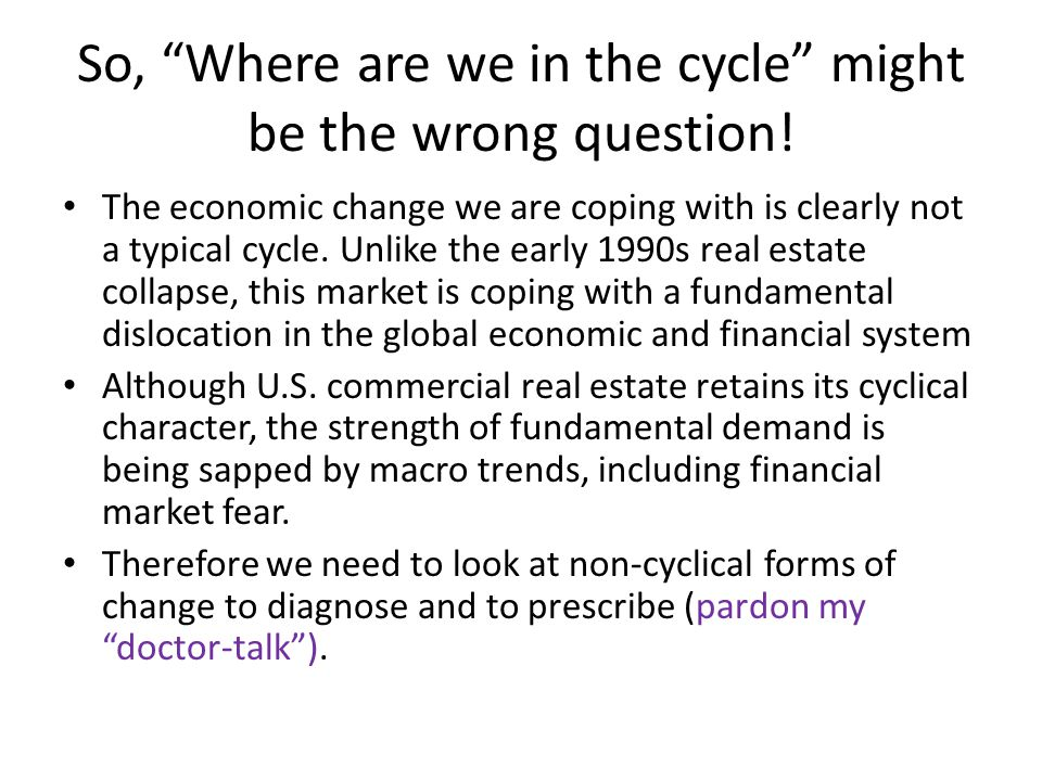 So, Where are we in the cycle might be the wrong question.