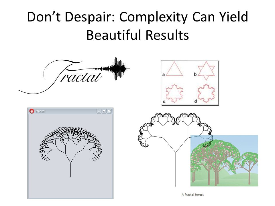 Don't Despair: Complexity Can Yield Beautiful Results