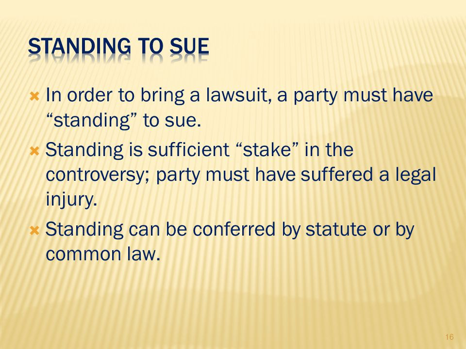 16  In order to bring a lawsuit, a party must have standing to sue.