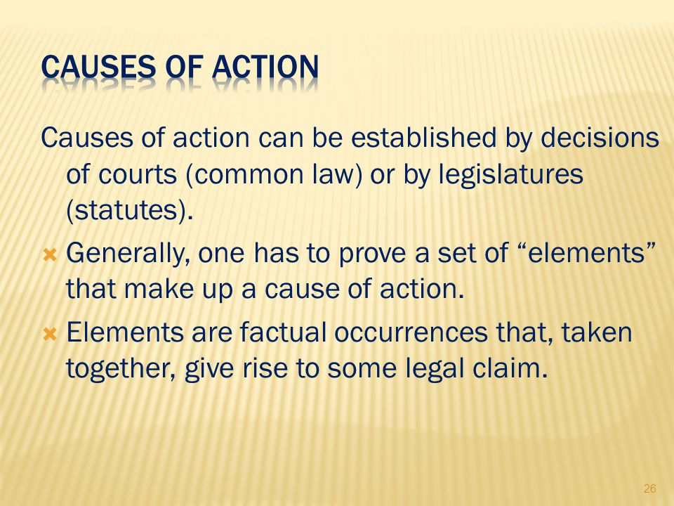 26 Causes of action can be established by decisions of courts (common law) or by legislatures (statutes).