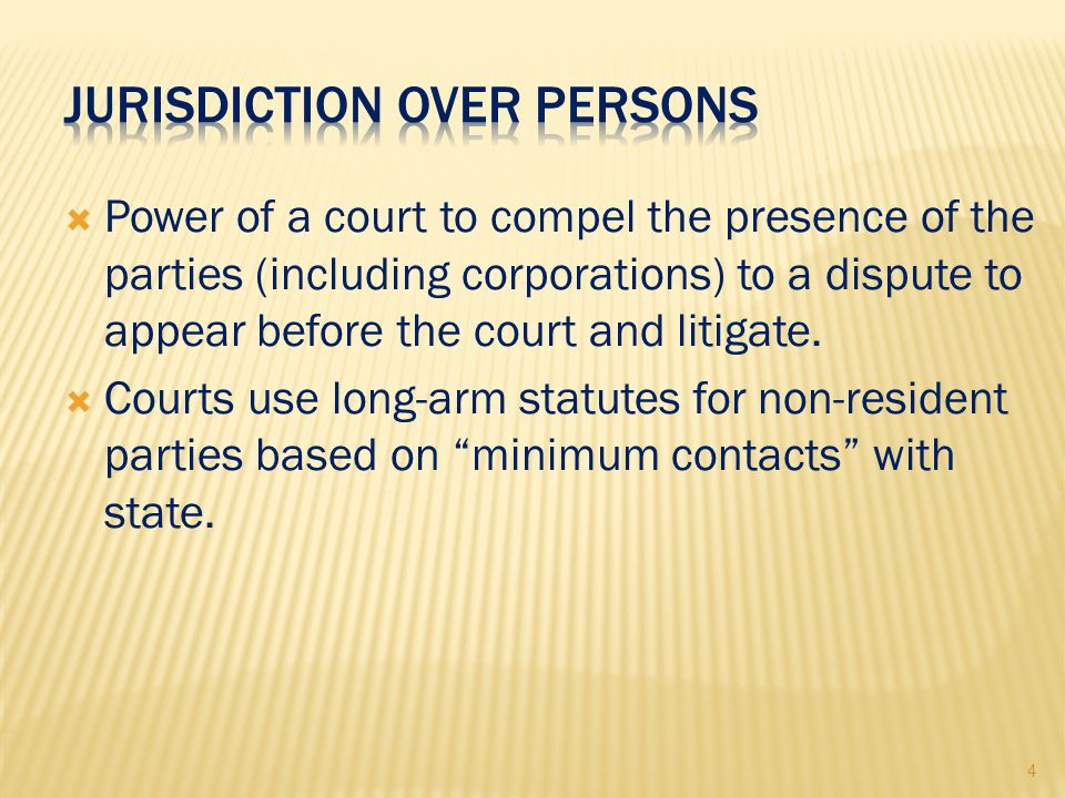4  Power of a court to compel the presence of the parties (including corporations) to a dispute to appear before the court and litigate.