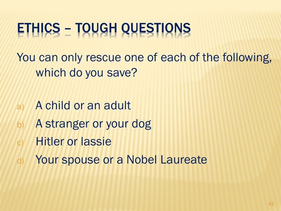 43 You can only rescue one of each of the following, which do you save.