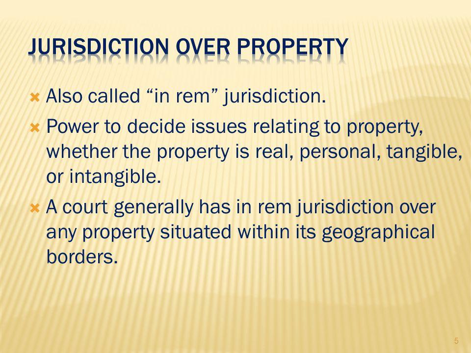 5  Also called in rem jurisdiction.