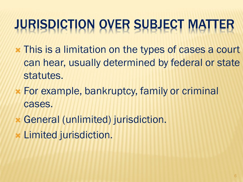 6  This is a limitation on the types of cases a court can hear, usually determined by federal or state statutes.