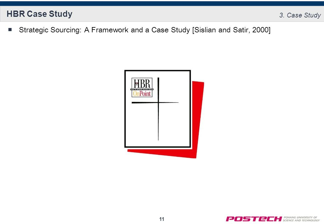 11 HBR Case Study ■Strategic Sourcing: A Framework and a Case Study [Sislian and Satir, 2000] 3.