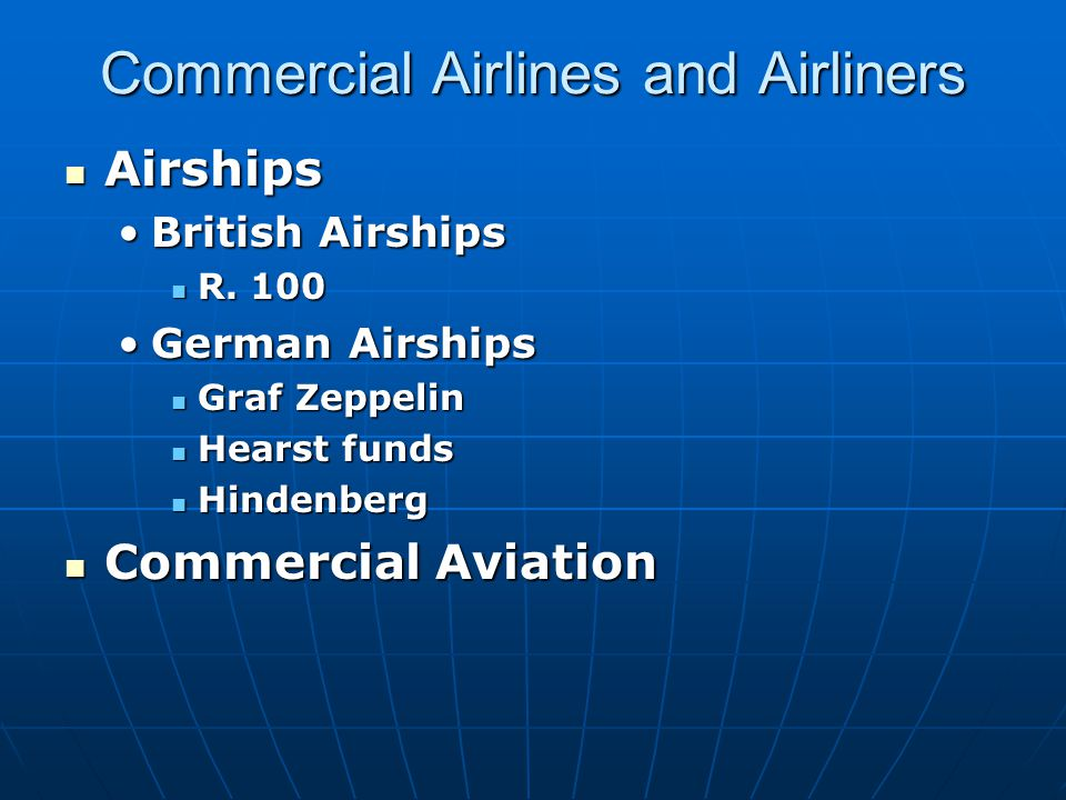 Commercial Airlines and Airliners Airships Airships British AirshipsBritish Airships R. 100 R. 100 German AirshipsGerman Airships Graf Zeppelin Graf Z
