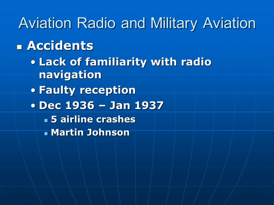 Aviation Radio and Military Aviation Accidents Accidents Lack of familiarity with radio navigationLack of familiarity with radio navigation Faulty rec