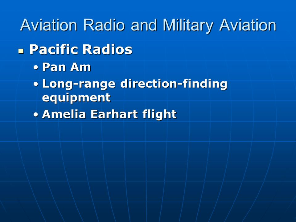 Aviation Radio and Military Aviation Pacific Radios Pacific Radios Pan AmPan Am Long-range direction-finding equipmentLong-range direction-finding equipment Amelia Earhart flightAmelia Earhart flight