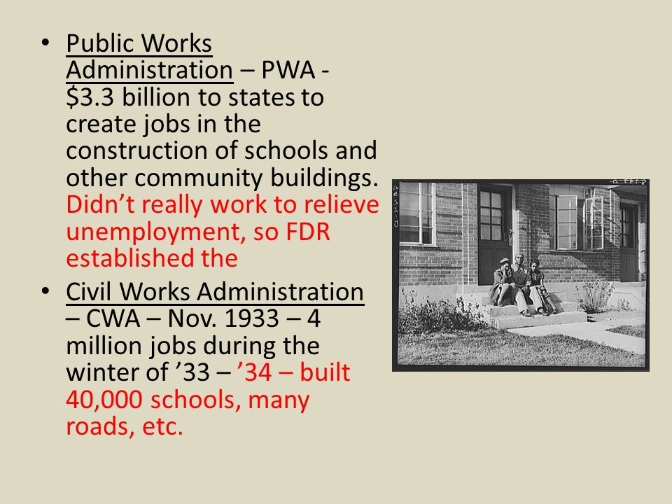 Public Works Administration – PWA - $3.3 billion to states to create jobs in the construction of schools and other community buildings.