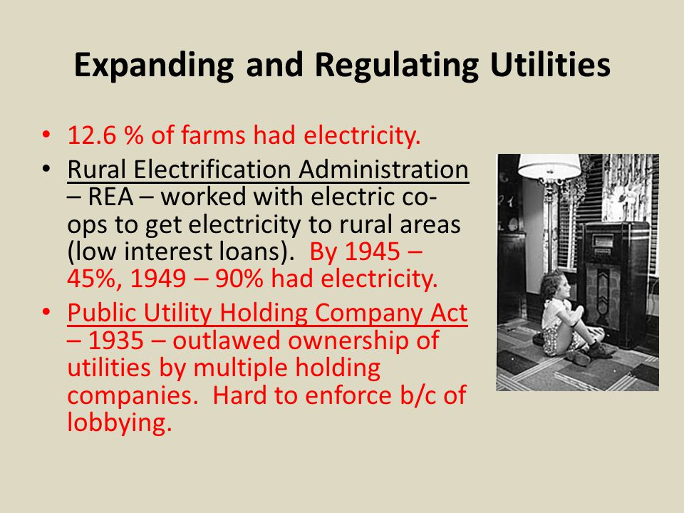 Expanding and Regulating Utilities 12.6 % of farms had electricity.