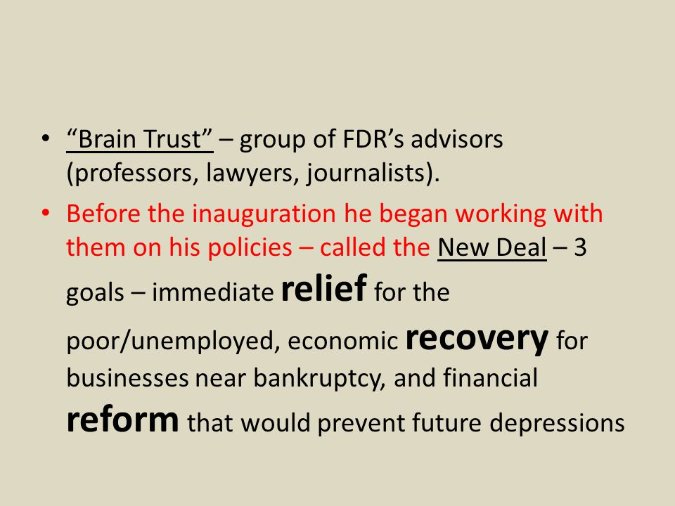 Brain Trust – group of FDR's advisors (professors, lawyers, journalists).