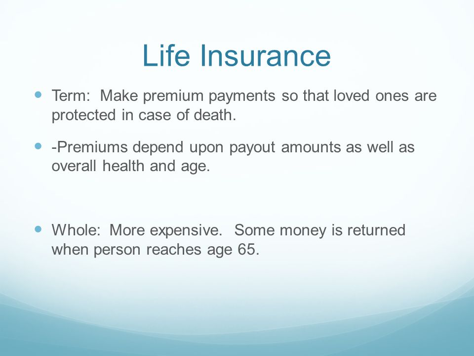 Life Insurance Term: Make premium payments so that loved ones are protected in case of death.