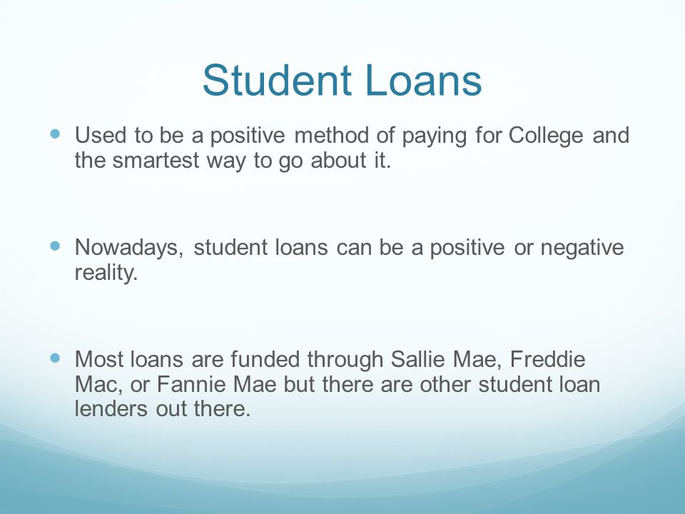 Student Loans Used to be a positive method of paying for College and the smartest way to go about it.