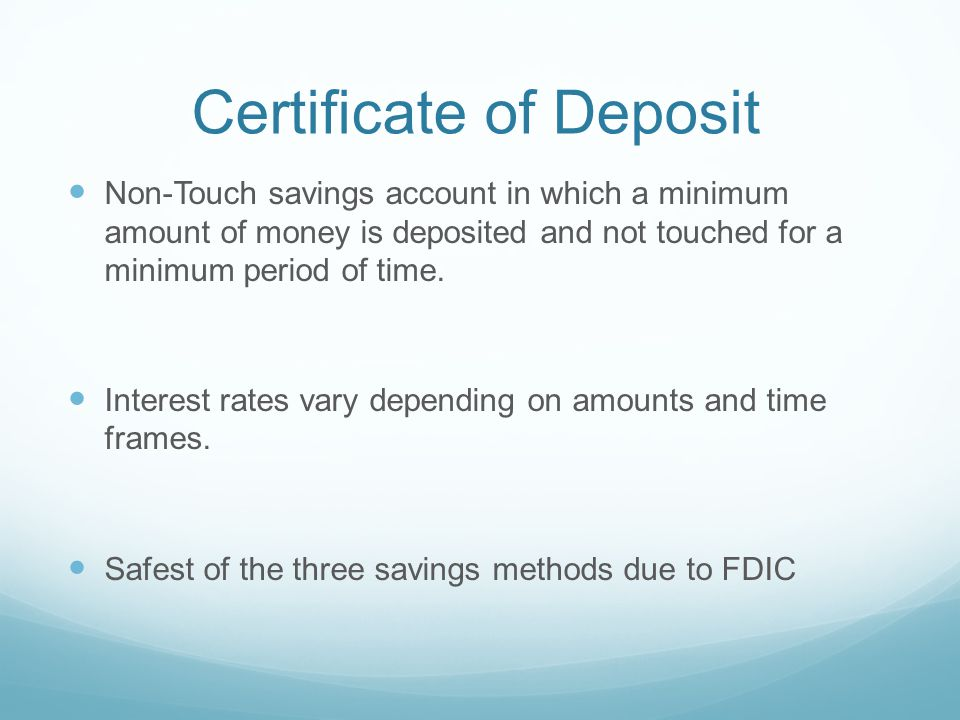 Certificate of Deposit Non-Touch savings account in which a minimum amount of money is deposited and not touched for a minimum period of time.