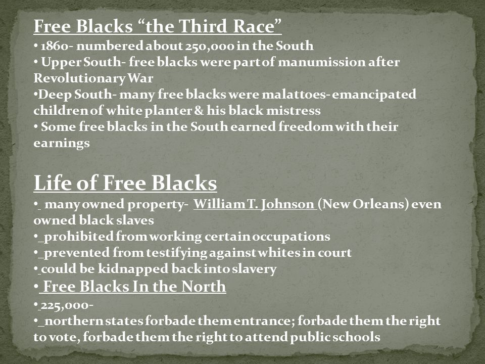"Free Blacks ""the Third Race"" 1860- numbered about 250,000 in the South Upper South- free blacks were part of manumission after Revolutionary War Deep"