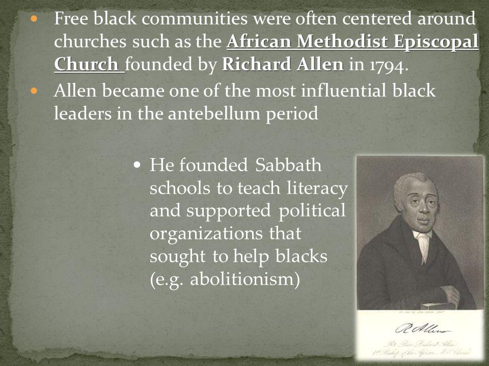 African Methodist Episcopal Church Richard Allen Free black communities were often centered around churches such as the African Methodist Episcopal Church founded by Richard Allen in 1794.