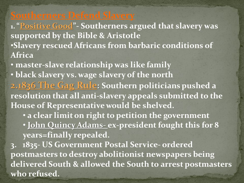 "Southerners Defend Slavery Positive Good 1. ""Positive Good""- Southerners argued that slavery was supported by the Bible & Aristotle Slavery rescued Af"